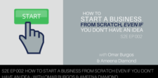 S2E002: How To Start A Business From Scratch Even If You Don't Have An Idea