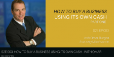 S2E003: How To Buy A Business Using Its Own Cash Part One